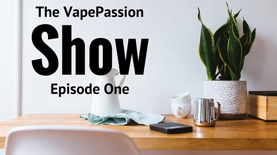 vapepassion-show-episode-one