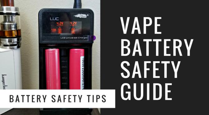 Vape Battery Safety Guide for 2017