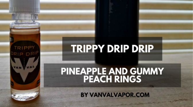 E-Juice Review: Vanval's Trippy Drip Drip – Pineapple and Peach Gummy Rings