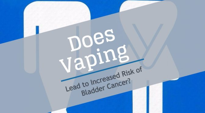 Does Vaping Lead to Increased Risk of Bladder Cancer?