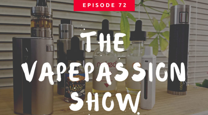 The Latest Vaping News – The VapePassion Show Episode 72