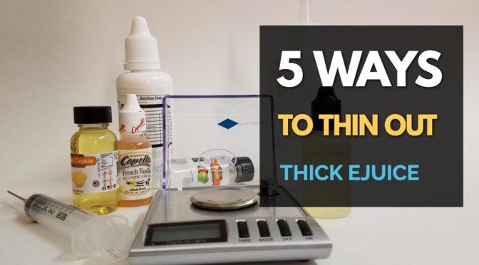 5 Ways to Make E-Juice Thinner