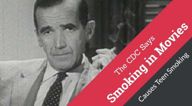 Without Proof The CDC Claims Smoking in Movies Causes Teen Smoking