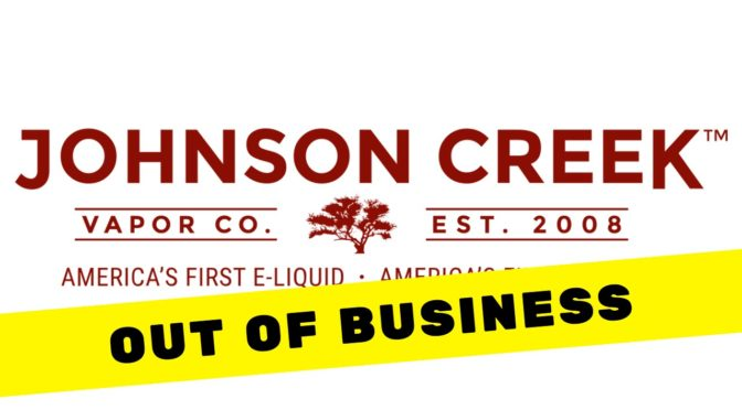 Johnson Creek: Longest Running E-Juice Company Goes Out Of Business