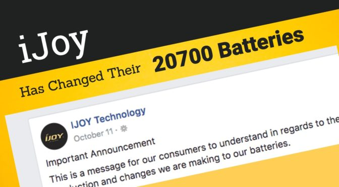 iJoy Has Changed Their 20700 Battery