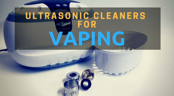 Ultrasonic Cleaners for Vaping