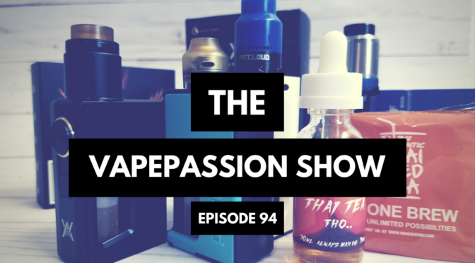 The Latest Vape News – The VapePassion Show Episode 94