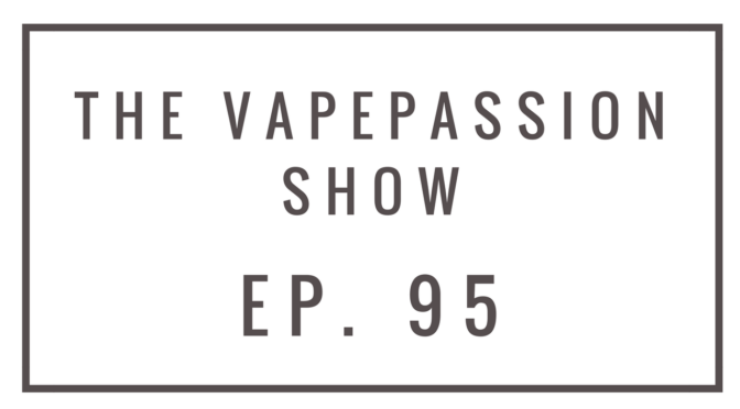 The Latest Vape News – The VapePassion Show Episode 95